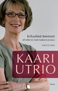 Kiilusilmä feministi, eli, Miksi en enää matkusta junassa, Kaari Utrio