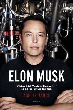 Elon Musk - Visionääri Teslan, SpaceX:n ja Solar Cityn takana, Ashlee Vance