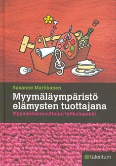 Myymäläympäristö elämysten tuottajana : myymäläsuunnittelun työkalupakki, Susanne Markkanen