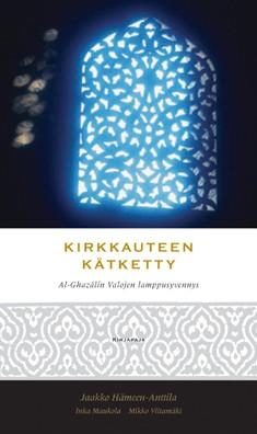 Kirkkauteen kätketty : Al-Ghazálín Valojen lamppusyvennys, Muhammed al Ghazali
