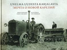 Unelma uudesta Karjalasta : Neuvosto-Karjala valokuvissa 1920- ja 1930-luvulla, Pekka Hakamies