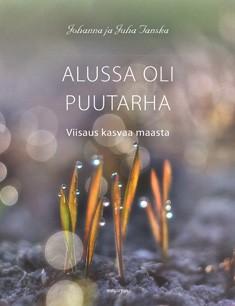 Alussa oli puutarha : viisaus kasvaa maasta, Johanna Tanska