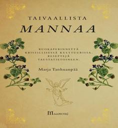 Taivaallista mannaa : ruokaperinnettä kristillisessä kulttuurissa, Marja Tanhuanpää