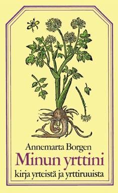 Minun yrttini : kirja yrteistä, yrttiruuista ja muustakin, Annemarta Borgen