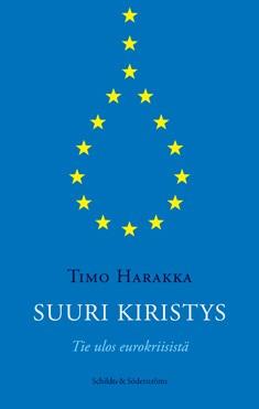 Suuri kiristys : tie ulos eurokriisistä, Timo Harakka