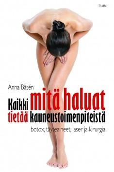 Kaikki mitä haluat tietää kauneustoimenpiteistä : botox, täyteaineet, laser ja kirurgia, Anna Bäsén