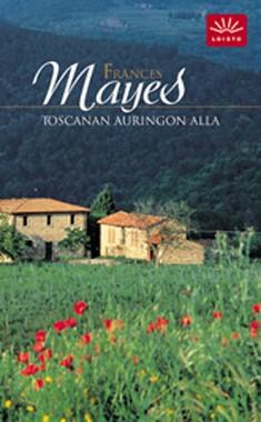 Toscanan auringon alla, Frances Mayes