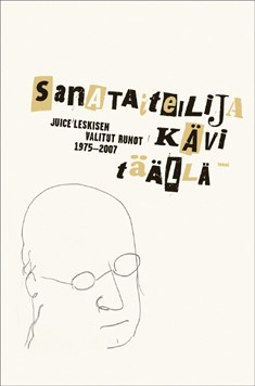 Sanataiteilija kävi täällä : Juice Leskisen valitut runot 1975-2007, Juice Leskinen