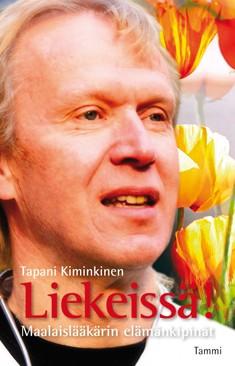 Liekeissä! : maalaislääkärin elämänkipinät, Tapani Kiminkinen