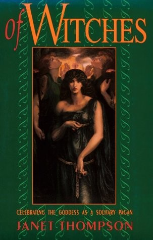 Of Witches - Celebrating the Goddess as a Solitary Pagan, Janet Thompson