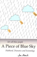 A Piece of Blue Sky - Hubbard, Dianetics and Scientology, Jon Atack