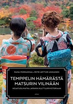 Temppelin hämärästä matsurin vilinään - nojatuolimatka Japanin kulttuurihistoriaan, Raisa Porrasmaa
