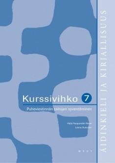 Äidinkieli ja kirjallisuus, kurssivihko 7 Puheviestinnän taitojen syventäminen, - Haapamäki-Niemi Heljä Huttunen Leena