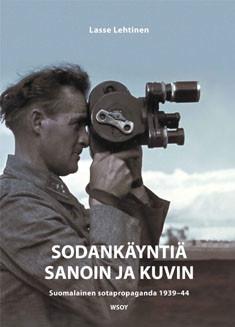 Sodankäyntiä sanoin ja kuvin, suomalainen sotapropaganda 1939-44, Lasse Lehtinen