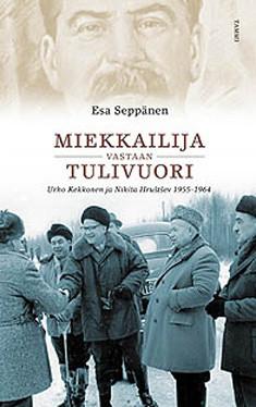 Miekkailija vastaan tulivuori Urho Kekkonen ja Nikita Hruštšev 1955-1964, Esa Seppänen