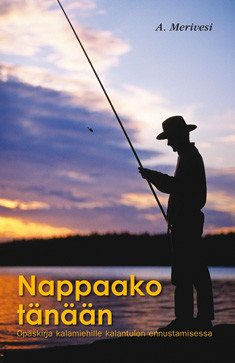 Nappaako tänään - Opaskirja kalamiehille kalantulon ennustamisessa, A. Merivesi