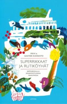 Superrikkaat ja rutiköyhät - Reppureissulla eriarvoistuvassa maailmassa, Päivi & Santeri Kannisto