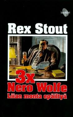 3 x Nero Wolfe : liian monta epäiltyä, Rex Stout
