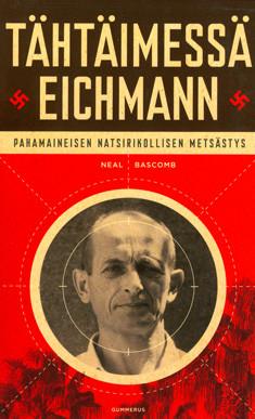 Tähtäimessä Eichmann : [pahamaineisen natsirikollisen metsästys], Ari kääntäjä Ahola