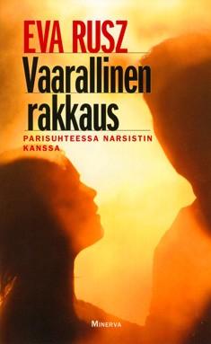 Vaarallinen rakkaus : parisuhteessa narsistin kanssa, Eva Rusz