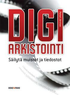 Digiarkistointi : säilytä muistot ja tiedostot, Petteri Järvinen