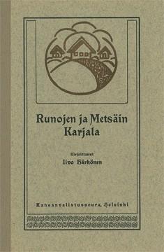 Runojen ja metsäin Karjala : kylästä kylään käypä esitys nykyhetken Raja-Karjalasta, Iivo Härkönen