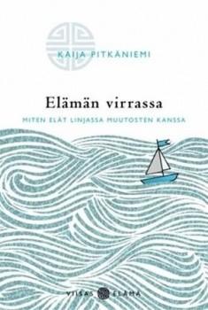 Elämän virrassa : Miten elät linjassa muutosten kanssa, Kaija Pitkäniemi