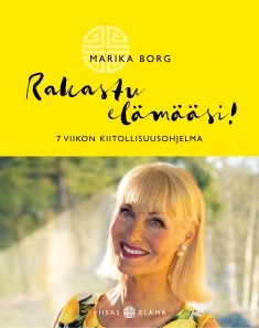 Oikotie onneen, kiitos! (työnimi) : 7 viikon iloinen teho-ohjelma, Marika Borg