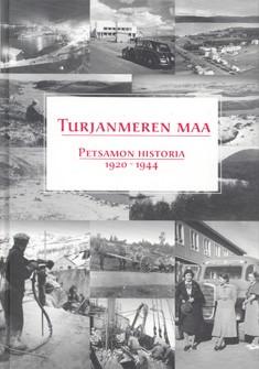 Turjanmeren maa : Petsamon historia 1920-1944, Jouko Vahtola