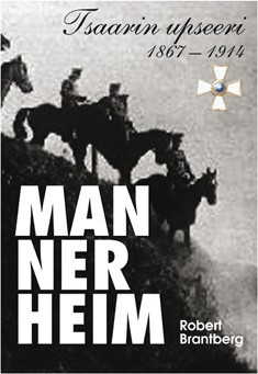 Mannerheim : tsaarin upseeri 1867-1914, Robert Brantberg