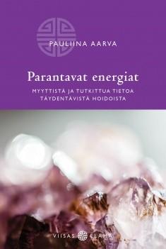 Parantavat energiat : myyttistä ja tutkittua tietoa täydentävistä hoidoista, Pauliina Aarva