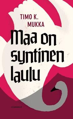 Maa on syntinen laulu, Timo K. Mukka