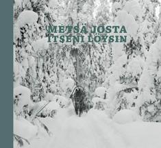 Metsä josta itseni löysin : metsäteknikko Pentti Väänäsen valokuvia Ilomantsin saloilta 1950-1980, Pentti Väänänen