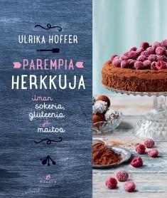 Parempia herkkuja : ilman sokeria, gluteenia ja maitoa, Ulrika Hoffer
