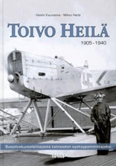 Toivo Heilä 1905-1940 : suojeluskuntalentäjästä talvisodan syöksypommittajaksi, Heikki Kauranne