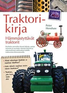 Mahtavat traktorit : tietoa ja tarinoita : kuvitettu aarreaitta täynnä faktoja, outoja tarinoita ja myyttejä, teknisiä ihmeitä ja uskomattomia salaisuuksia kaikille traktoreista kiinnostuneille, Peter Henshaw