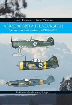Albatrosista Pilatukseen : Suomen sotilaslentokoneet 1918-2010, Timo Heinonen