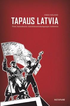 Tapaus Latvia : pieni kansakunta disinformaatiokampanjan kohteena, Jukka Rislakki