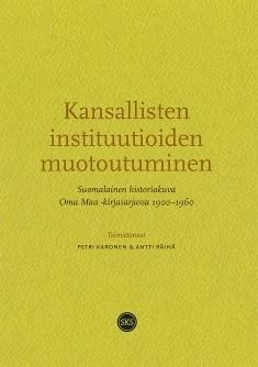 Kansallisten instituutioiden muotoutuminen : suomalainen historiakuva Oma maa -kirjasarjassa 1900-1960, Petri Karonen