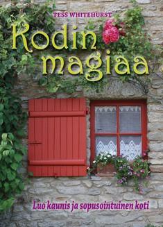 Kodin magiaa : luo kaunis ja sopusointuinen koti, Tess Whitehurst