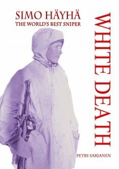 Simo Häyhä : White Death : the world's best sniper, Petri Sarjanen