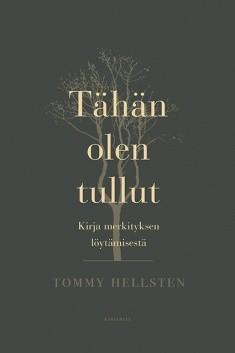 Tähän olen tullut : kirja merkityksen löytämisestä, Tommy Hellsten