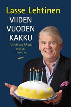 Viiden vuoden kakku : päiväkirjan lehtisiä vuosilta 2003-2009, Lasse Lehtinen