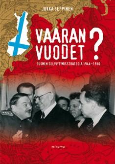 Vaaran vuodet? : Suomen selviytymisstrategia 1944-1950, Jukka Seppinen