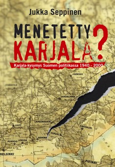 Menetetty Karjala? : Karjala-kysymys Suomen politiikassa 1940-2000, Jukka Seppinen