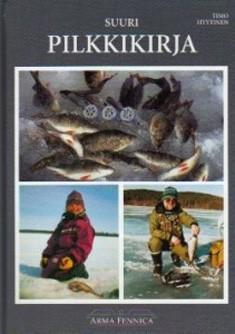 Suuri pilkkikirja : suomalaisen pilkkikalastuksen historia : vanhat ja uudet pilkkimallit : pilkkikalastus ja ottavimmat onkitavat, Timo Hyytinen