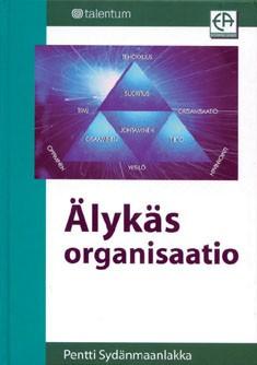 Älykäs organisaatio : tiedon, osaamisen ja suorituksen johtaminen, Pentti Sydänmaanlakka