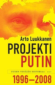 Projekti Putin : uuden Venäjän historiaa 1996-2008, Arto Luukkanen