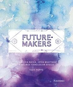 Futuremakers : inspiroivia naisia, jotka muuttavat maailmaa teknologian avulla, Tuuti Piippo