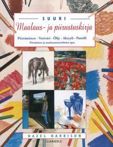 Suuri maalaus- ja piirustuskirja : piirtäminen, vesiväri, öljy, akryyli, pastelli, Hazel Harrison